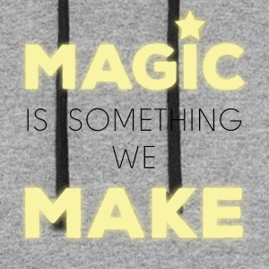 Magic is something we make - Colorblock Hoodie