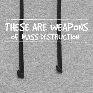 These are weapons of mass destruction - Colorblock Hoodie