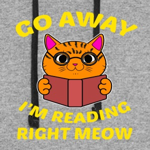 Go away I'm reading right meow T-Shirt - Colorblock Hoodie
