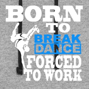 Born to Break Dance Tee Shirt - Colorblock Hoodie