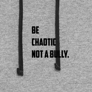 Be Chaotic not a bully . T - Shirt - Colorblock Hoodie