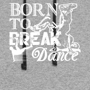 Born To Break Dance Shirt - Colorblock Hoodie
