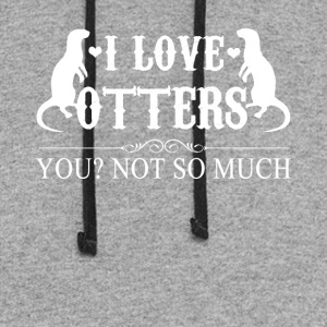 I Love Otters Tee Shirt - Colorblock Hoodie