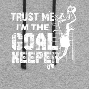 Trust Me I'm The Goalkeeper Shirt - Colorblock Hoodie