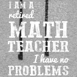 I Am A Retired Math Teacher Have No Problems Shirt - Colorblock Hoodie