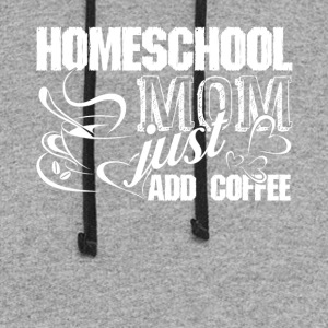 Just Add Coffee Funny Home School Tee Shirt - Colorblock Hoodie