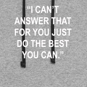 Can't Answer That Just Do The Best You Can Tee - Colorblock Hoodie