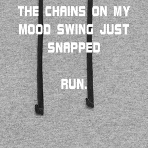 The Chains On My Mood Swing Just Snapped Run. - Colorblock Hoodie