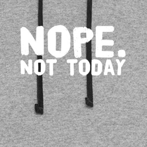 Nope not today - Colorblock Hoodie