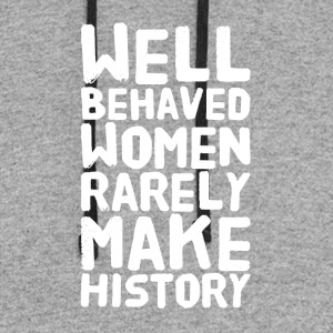 well behaved women rarely make history - Colorblock Hoodie