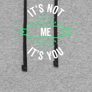 It's Not Me It's You Sarcastic Design - Colorblock Hoodie