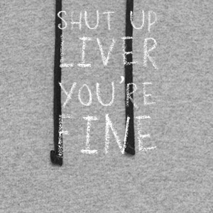 Shut Up Liver Youre Fine - Colorblock Hoodie