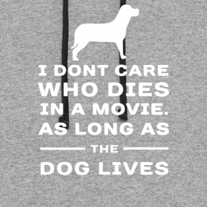 I Dont Care Who Dies In Movie As Long The Dog Live - Colorblock Hoodie