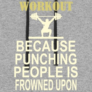 Workout Because Punching People Is Frowned Upon - Colorblock Hoodie