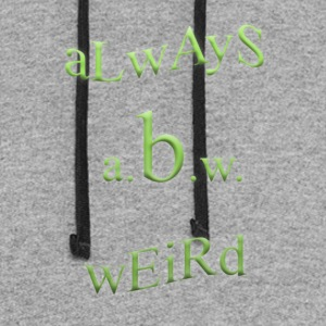 always be weird - A.B.W. - Colorblock Hoodie