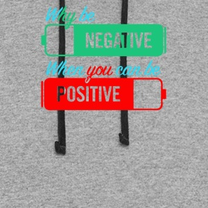 Why be negative when you can be positive - Colorblock Hoodie
