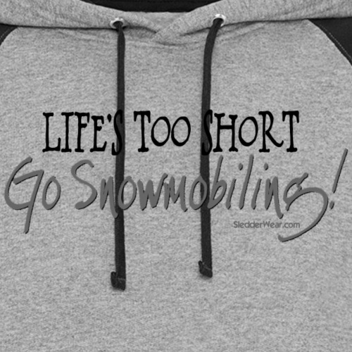 Life's Too Short - Go Snowmobiling - Unisex Colorblock Hoodie