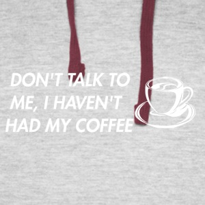 Don't TalkTo Me I Haven't Had My Coffee Apparel - Colorblock Hoodie