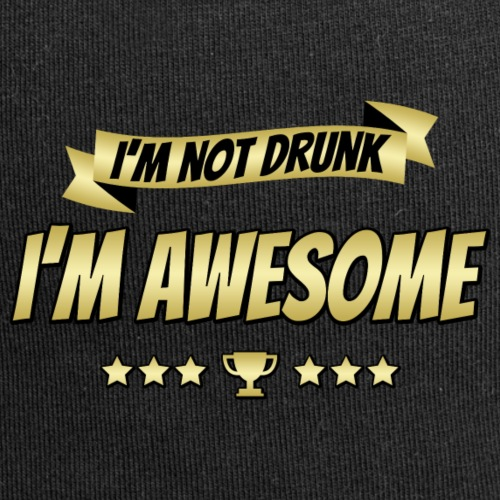 I'm not drunk - I'm awesome