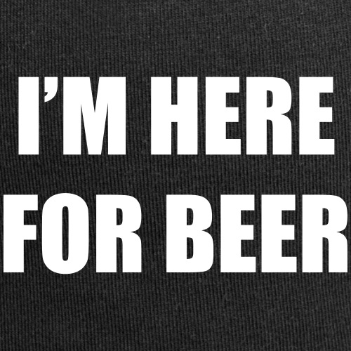 I'm here for beer