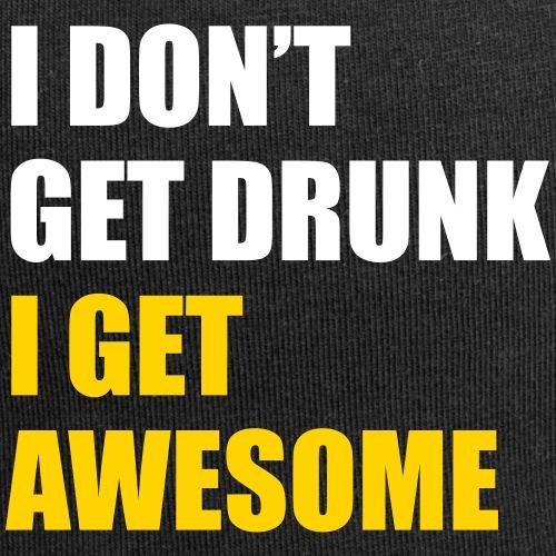 I don't get drunk - I get awesome
