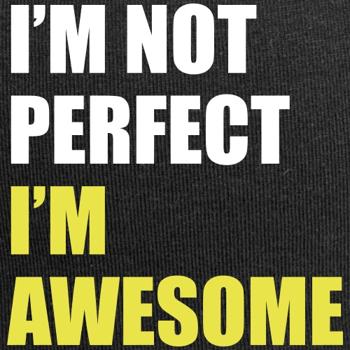 I'm not perfect - I'm awesome