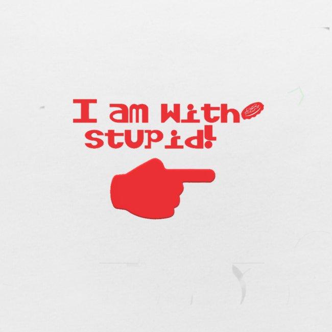 I am with stupid