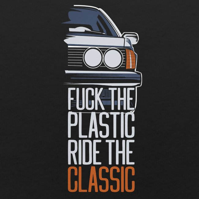 F.ck the plastic ride the classic