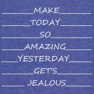 Make_today_so_good_yesterday_gets_jealous - Vintage Sport T-Shirt