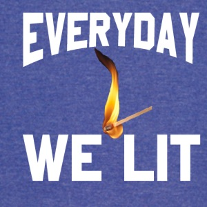 Everyday We Lit - Vintage Sport T-Shirt