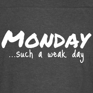 Monday...such a weak day - Vintage Sport T-Shirt