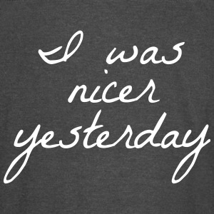 I Was Nicer Yesterday - Vintage Sport T-Shirt