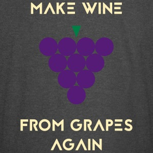 MAKE WINE FROM GRAPES AGAIN - Vintage Sport T-Shirt