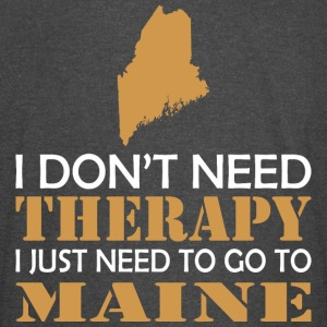 I Dont Need Therapy I Just Want To Go Maine - Vintage Sport T-Shirt
