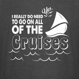 Need To Go On All Of The Cruises T Shirt - Vintage Sport T-Shirt