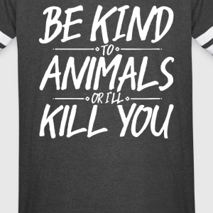 Be Kind to Animals or I ll Kill You - Vintage Sport T-Shirt