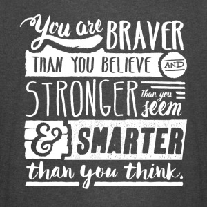 Braver, stronger and smarter than you think - Vintage Sport T-Shirt