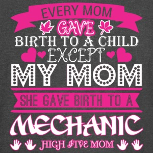 Every Mom Gave Birth To Child Mechanic - Vintage Sport T-Shirt