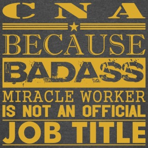 Cna Because Miracle Worker Not Job Title - Vintage Sport T-Shirt