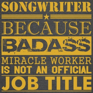 Songwriter Because Miracle Worker Not Job Title - Vintage Sport T-Shirt