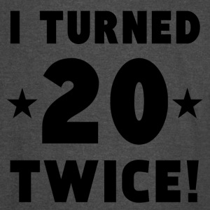 I Turned 20 Twice 40th Birthday - Vintage Sport T-Shirt