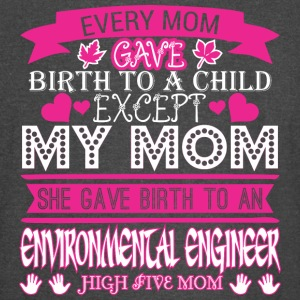 Every Mom Gave Birth Child Environmental Engineer - Vintage Sport T-Shirt