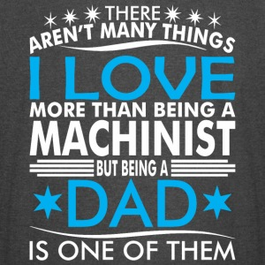 There Arent Many Things Love Being Machinist Dad - Vintage Sport T-Shirt