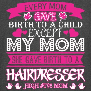 Every Mom Gave Birth To Child Hairdresser - Vintage Sport T-Shirt