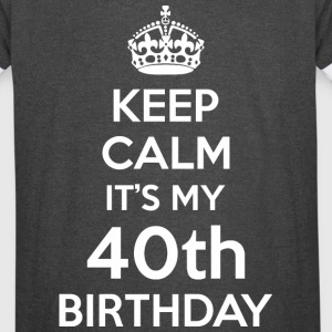 Keep Calm Its My 40th Birthday - Vintage Sport T-Shirt