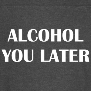 Alcohol You Later - Vintage Sport T-Shirt