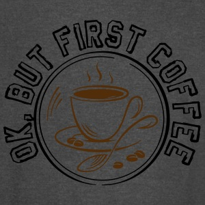 OK BUT FIRST COFFEE! - Vintage Sport T-Shirt