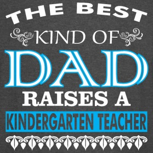 The Best Kind Of Dad Raises A Kindergarten Teacher - Vintage Sport T-Shirt