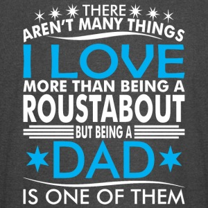 There Arent Many Things Love Being Roustabout Dad - Vintage Sport T-Shirt