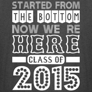 Started From Bottom Now We Are Here Class Of 2015 - Vintage Sport T-Shirt